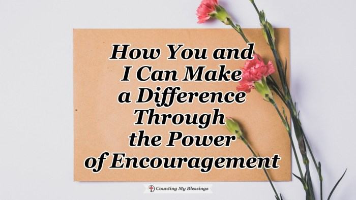 Not everyone is called to preach or teach but we can all change a life through the power of encouragement touching one person at a time with faith and hope. #Encouragement #Hope #Faith #CountingMyBlessings #WWGGG