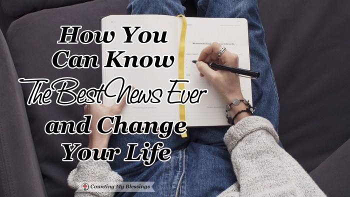 Jesus is the Best News Ever. What's makes that true? Just because a few people say so or is it a message of truth to celebrate with joy?  #LawandGospel #Jesus #GodLovesYou #CountingMyBlessings