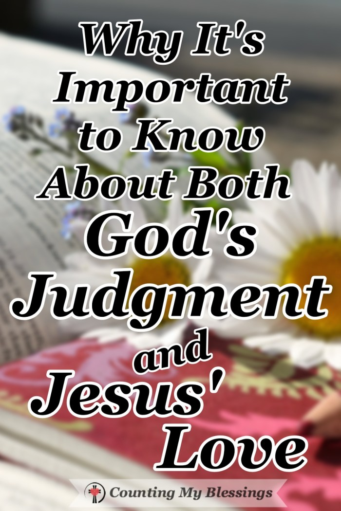 When we know the reality and truth about God's judgment we see our need for and the blessing of Jesus' love and God's gift of grace. #God'sgrace #Jesuslove #Hope #Faith #CountingMyBlessings #WWGGG