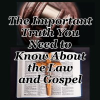 The Important Truth You Need to Know About the Law and Gospel