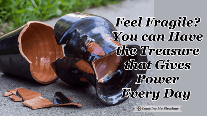 Do you feel fragile? It's okay. We are fragile. But by God's grace, we also have the light of God's love and the power and strength of Jesus within us.  #Faith #BibleStudy #Jesus #BlessingBloggers