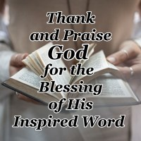Thank and Praise God for the Blessing of His Inspired Word Today