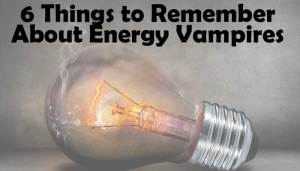 6 Things to remember about EnergyVampires