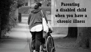 Parenting a disabled child when you have Fibromyalgia