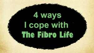 4 ways I cope with The Fibro Life