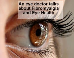 an eye doctor speaks out about Fibromyalgia and eye health
