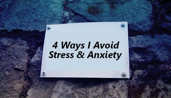 4 Ways I Reduce Stress and Anxiety