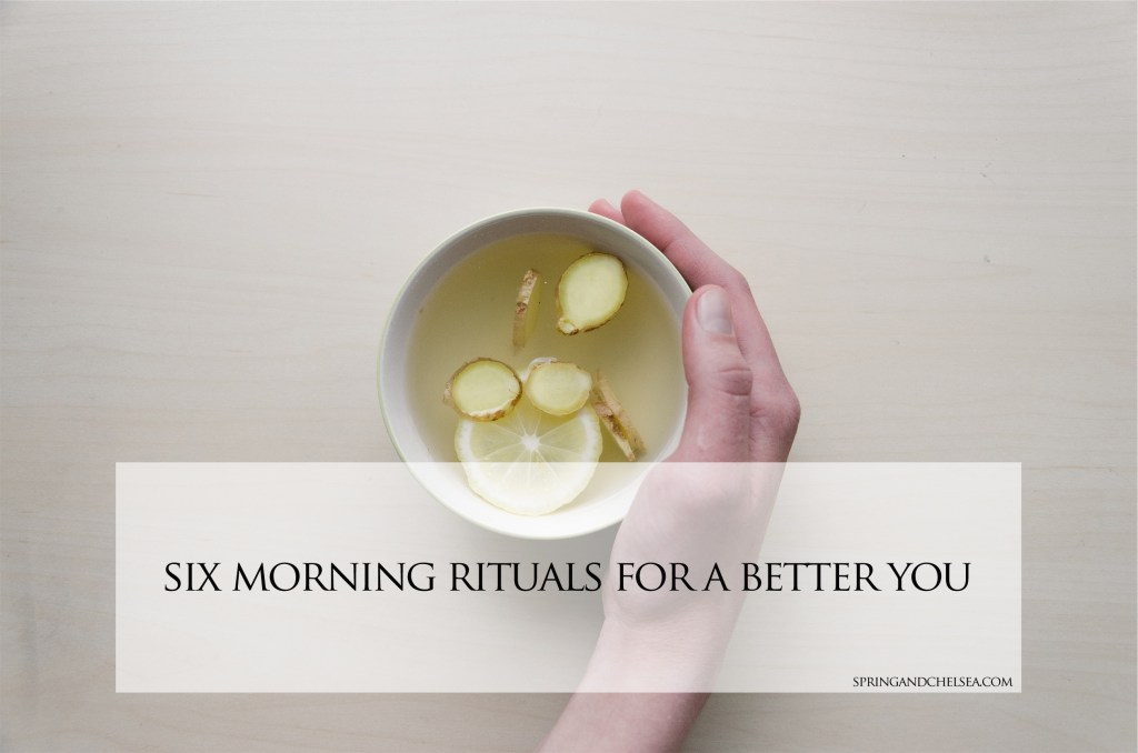 6 Simple Morning Rituals for a Better You Spring & Chelsea