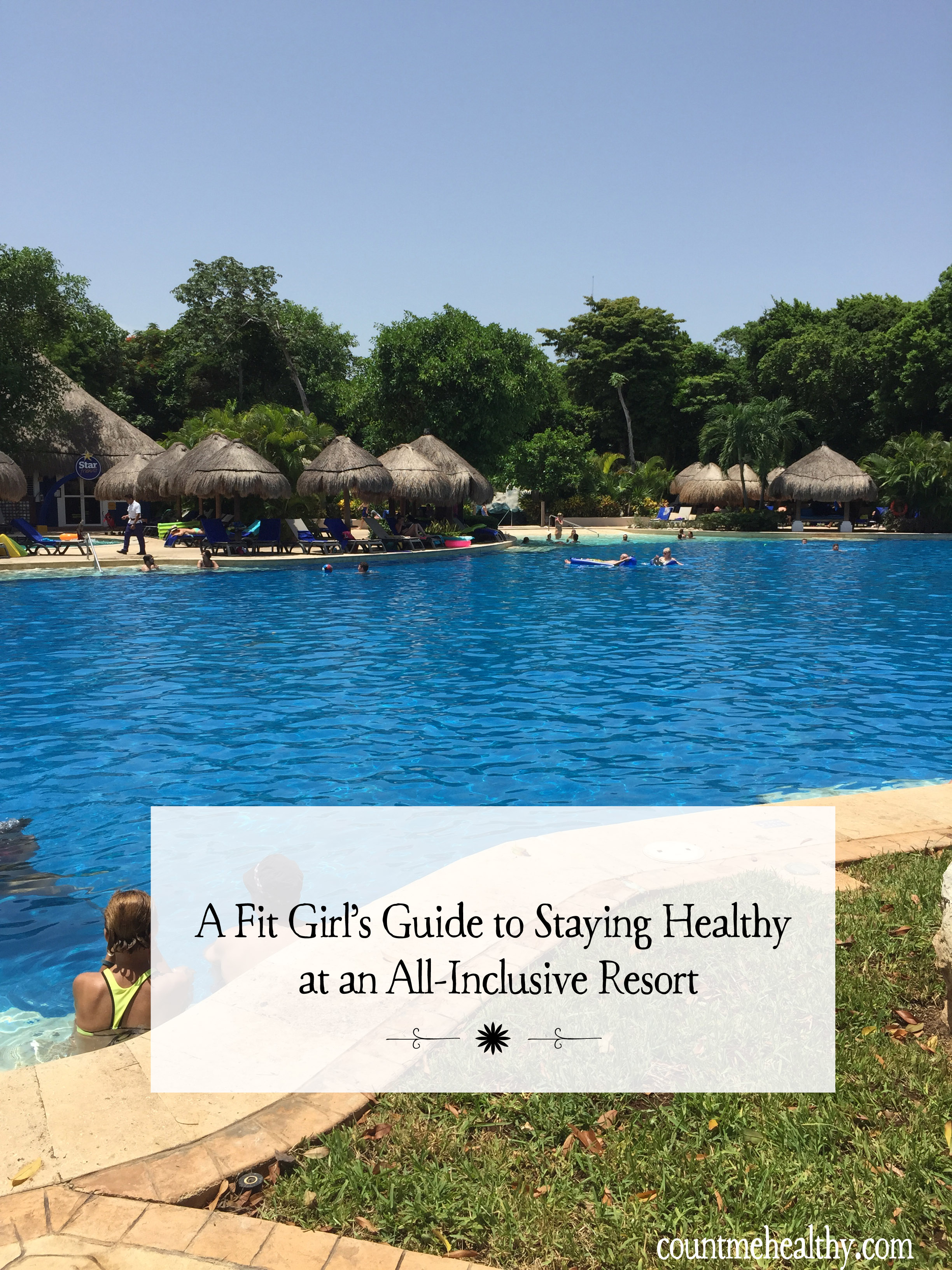 A Fit Girl's Guide to Staying Healthy at an All-Inclusive Resort