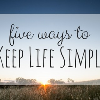 Five Ways To Keep Life Simple
