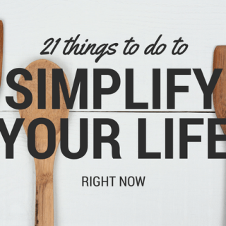 21 Things To Do To Simplify Your Life Now!
