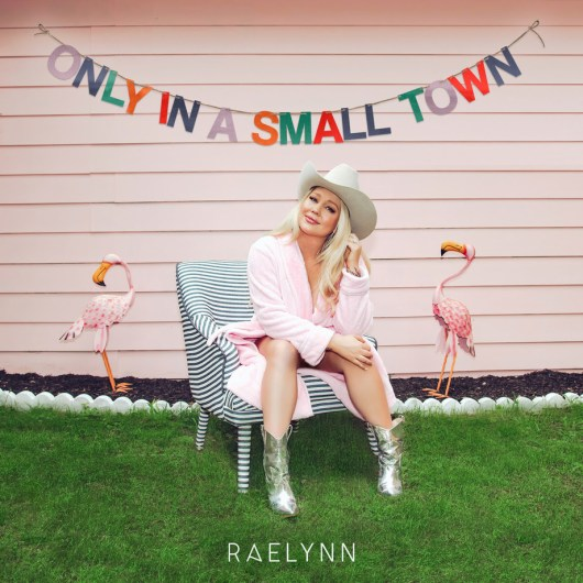 """New Music from RaeLynn September 24th """"Only In A Small Town"""""""