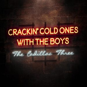 Crackin' Cold Ones With The Boys The Cadillac Three
