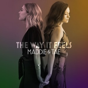 Maddie and Tae The Way It Feels