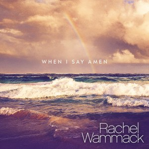 Rachel Wammack When I Say Amen