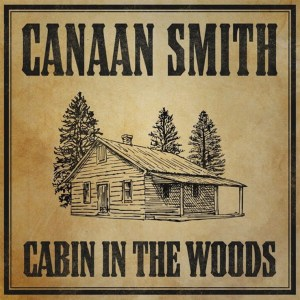 """Canaan Smith's New Song """"Cabin In The Woods"""" is available now, October 23rd."""