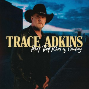 Ain't That Kind of Cowboy Trace Adkins