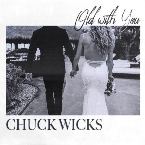 """Chuck Wicks, """"Old With You"""", Available Now December 4th"""
