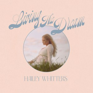 Hailey Whitters' 'Living The Dream Deluxe Album' is available everywhere now, February 26th