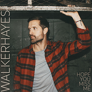 """Walker Hayes' new song """"I Hope You Miss Me"""" is available everywhere now, February 19th"""