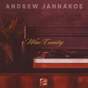 """Andrew Jannakos' """"Wine Country"""" is available now, March 26th"""