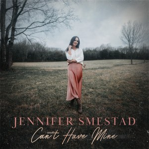 """Jennifer Smestad's """"Can't Have Mine"""" is available now, March 26th"""