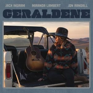 """Miranda Lambert, Jack Ingram, & Jon Randall's """"Geraldene"""" is available now, April 28th"""