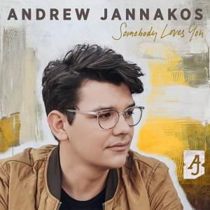 """Andrew Jannako's new song, """"Somebody Loves You"""" is available now, May 14th, on all streaming platforms"""