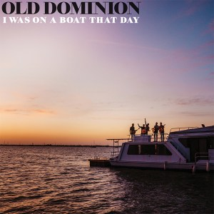 """Old Dominion's new song, """"I Was On A Boat That Day"""" is available now, May 21st, on all streaming platforms"""