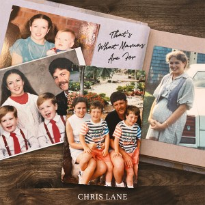 """Chris Lane's new song, """"That's What Mamas Are For"""" is available now, May 7th, on all streaming platforms"""