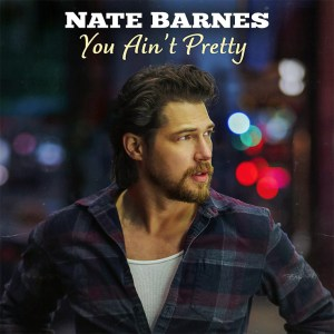 Nate Barnes debut EP, 'You Ain't Pretty', is available now, June 4th, on all streaming platforms