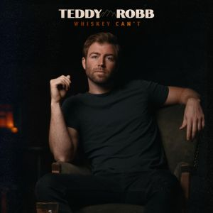 Teddy-Robb-whiskey-can't-new-song