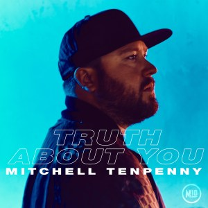 Mitchell-Tenpenny-new-music-truth-about-you