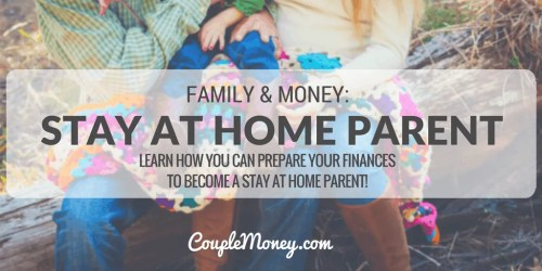 LEARN HOW YOU CAN PREPARE YOUR FINANCES TO BECOME A STAY AT HOME PARENT!