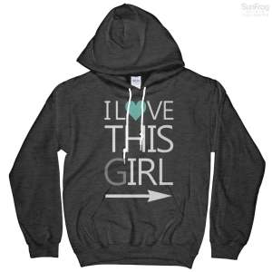 I Love This Girl Sweatshirt Hoodie