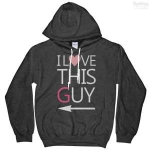 I Love This Guy Sweatshirt Hoodie