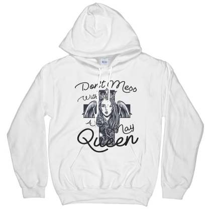 Don't Mess With A May Queen Hoodie