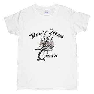 Don't Mess With A July Queen T-Shirt Hidden Crown