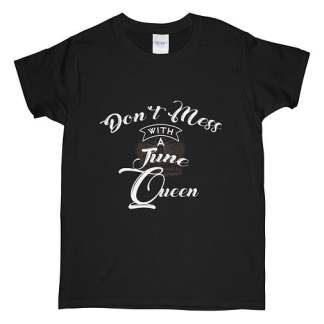 Don't Mess With A June Queen Shirts Hidden Crown