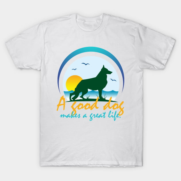 A Good Dog Make a Good Life T-Shirt