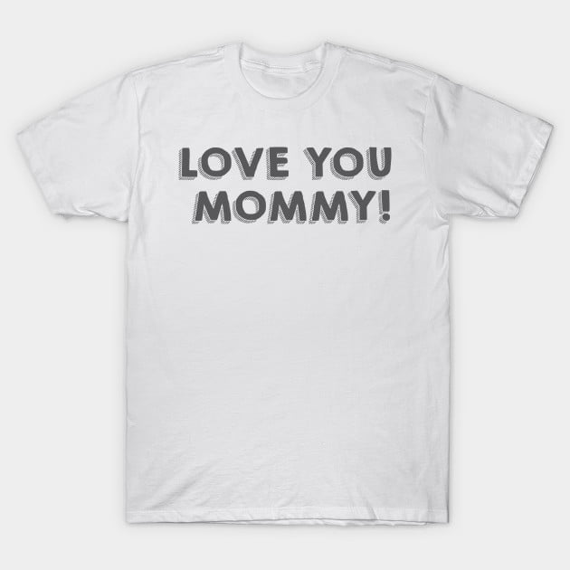 I Love You Mommy T-Shirt