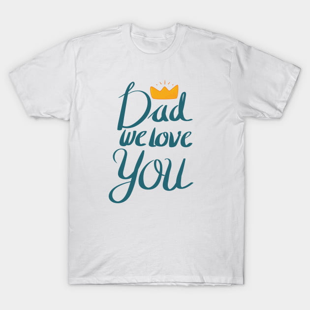 Dad We Love You T-Shirt