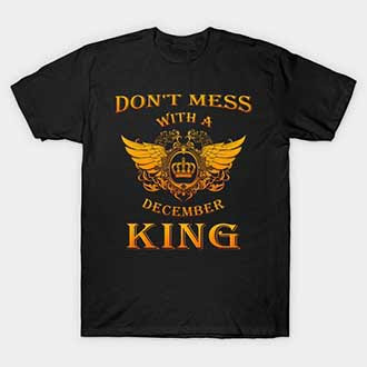 Dont Mess With A December King T-Shirt
