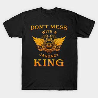 Dont Mess With A January King T-Shirt