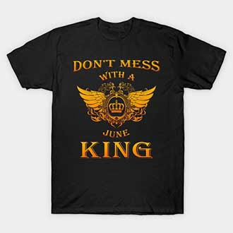 Dont Mess With A June King T-Shirt