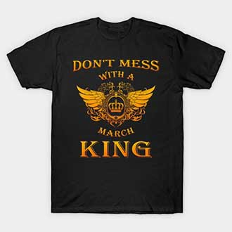 Dont Mess With A March King T-Shirt