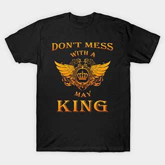 Dont Mess With A May King T-Shirt