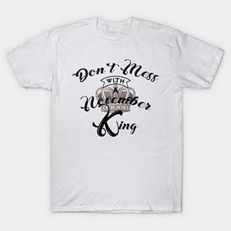 Don't Mess With A November King T-Shirt