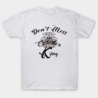 Don't Mess With An October King T-Shirt