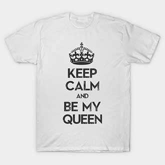 Keep Calm and Be My Queen Outfits